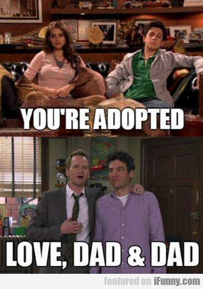 You're Adopted, Love Dad And Dad