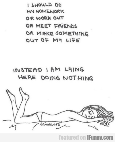 I Should Do My Homework Or Work Out...