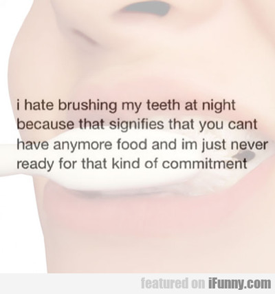 I Hate Brushing My Teeth At Night...