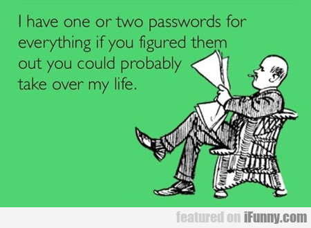I Have One Or Two Passwords...