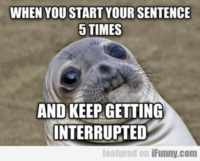 When You Start Your Sentence 5 Times...