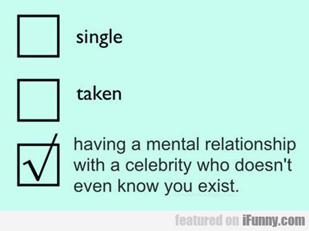 Single, Taken, Having A Mental Relationship...