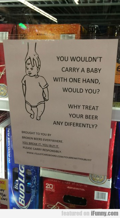 You Wouldn't Carry A Baby With One Hand...