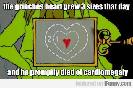 The Grinches Heart Grew Three Sizes That Day...