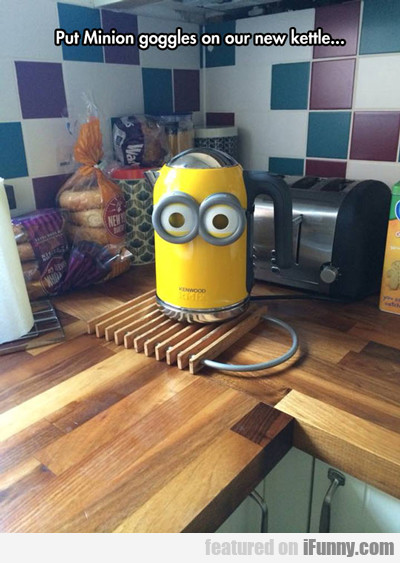 Put Minion Goggles On Our New Kettle...