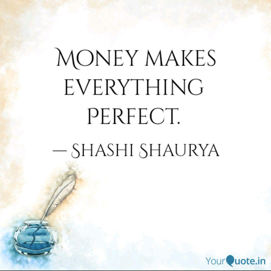 Money Makes Everything P Quotes Writings By Shashi Shaurya Yourquote