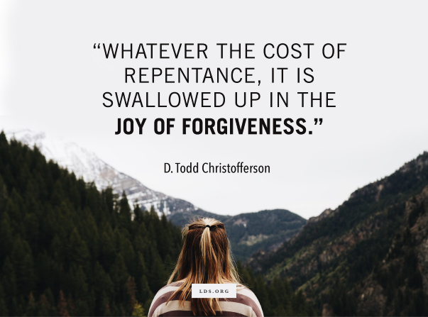 "An image of a girl in the mountains, combined with a quote by D. Todd Christofferson, ""The cost of repentance ... is swallowed up in the joy of forgiveness."""
