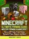 Minecraft: Ultimate Farming Guide: Master Farming in Minecraft - Create XP Farms, Plant Farms, Resource Farms, Ranche...
