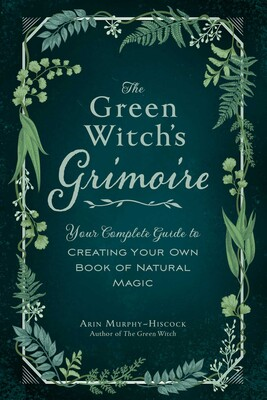 the green witch's grimoire av arin murphy-hiscock