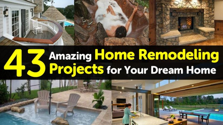 43 Amazing Home Remodeling Projects For Your Dream Home
