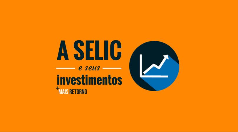 A taxa SELIC e seus investimentos