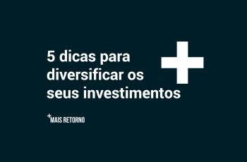 5 dicas para diversificar o seu portfólio de investimentos