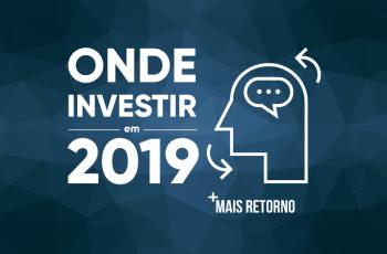 Onde investir em 2019: saiba como aplicar seu dinheiro
