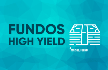 O que são fundos High Yield e como funcionam?