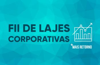 FII de Lajes Corporativas – vale ou não a pena investir?
