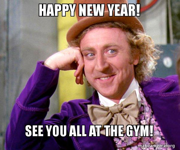 Happy New Year  See you all at the gym    Willy Wonka Sarcasm Meme     Willy Wonka Sarcasm Meme meme
