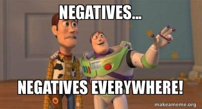 Negatives...negatives everywhere!