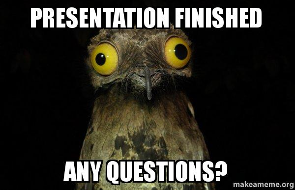 Presentation Finished Any Questions? - Questions | Make a Meme