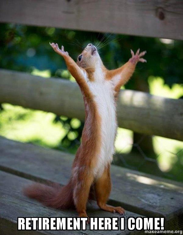 Retirement here I come! - Happy Squirrel | Make a Meme