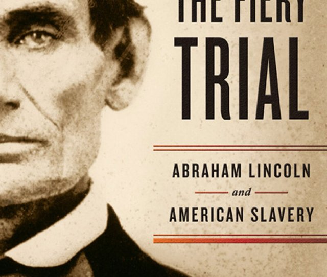 The Fiery Trial Abraham Lincoln And American Slavery By Eric Foner Hardcover  Pages W W Norton And Co List Price