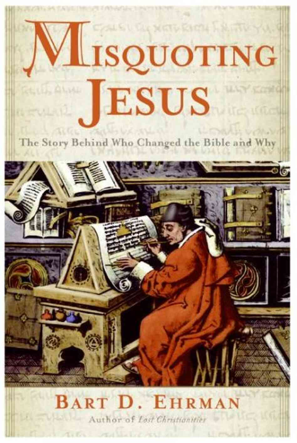 Misquoting Jesus: The Story Behind Who Changed the Bible and Why Bart D. Ehrman