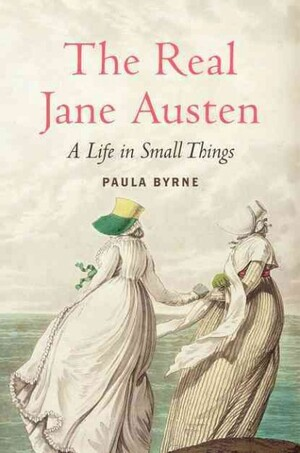 Cover of Paula Byrnes the Real Jane Austen