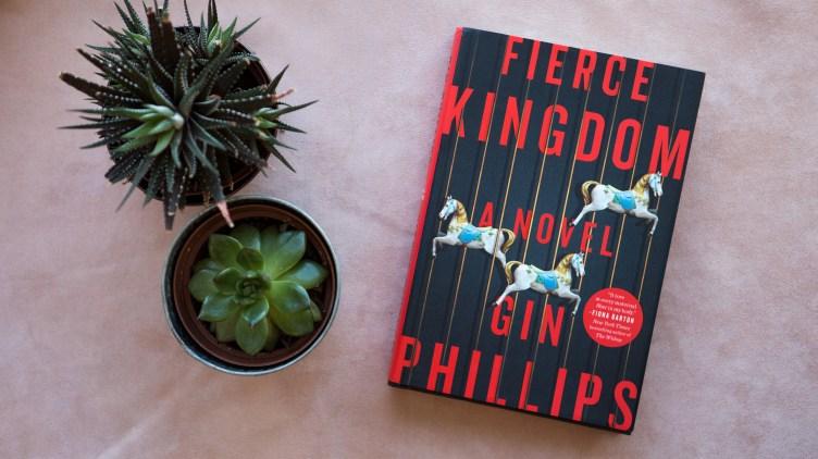 Fierce Kingdom by Gin Phillips.