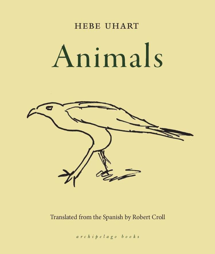 Animals, by Hebe Uhart, translated by Robert Croll