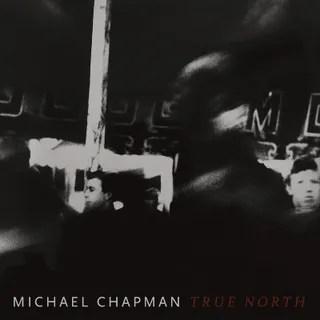 Resultado de imagen de Michael Chapman - True North