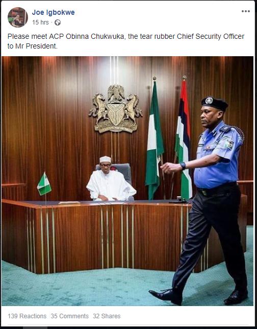 The photo on Joe Igbokwe's Facebook says: Please meet ACP Obinna Chukwuka, the tear rubber Chief Security Officer to Mr President