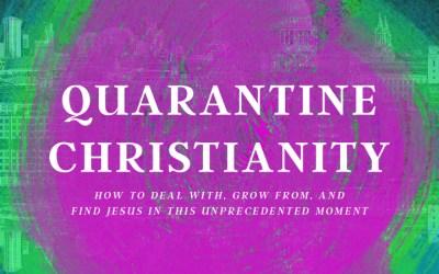 05/17/20 – QUARANTINE CHRISTIANITY (Week 5)