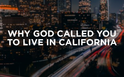 12/27/20 – WHY GOD CALLED YOU TO LIVE IN CALIFORNIA!