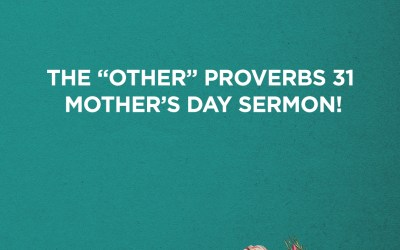 "THE ""OTHER"" PROVERBS 31 MOTHER'S DAY SERMON! | Pastor Glenn Gunderson"