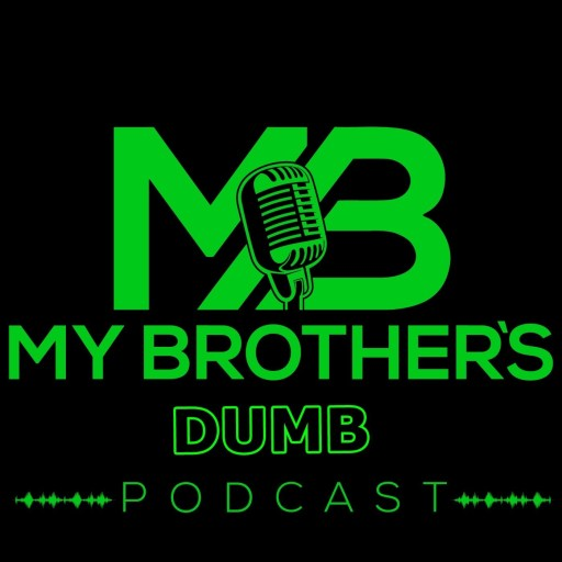 My Brother's Dumb Podcast