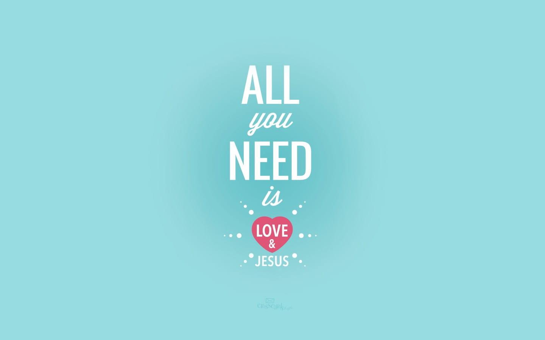 Need Love Amp Jesus Desktop Wallpaper Free Backgrounds
