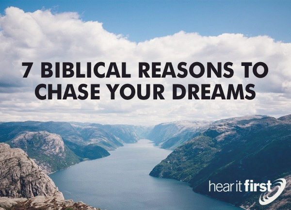 7 Biblical Reasons to Chase Your Dreams