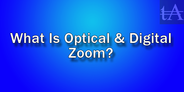 Optical And Digital Zoom