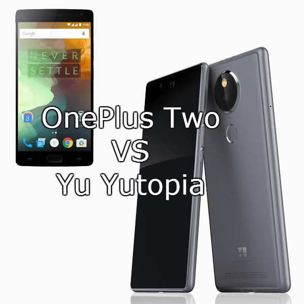 OnePlus Two VS Yu Yutopia