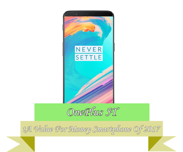 OnePlus 5T Value For Money Smartphone 2017