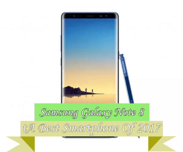 Samsung Galaxy Note 8 Best Smartphone 2017