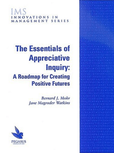 The Essentials of Appreciative Inquiry: A Roadmap for Creating Positive Futures by Bernard Mohr and Jane Magruder Watkins order on Amazon.com