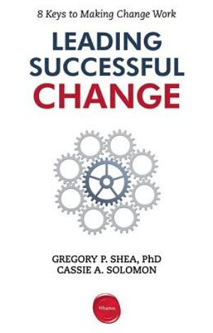 Leading Successful Change, Gregory Shea, Cassie Solomon, change management, toby elwin, blog