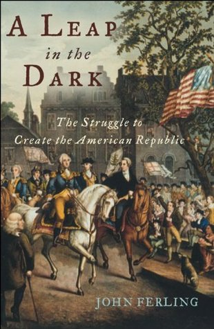 Toby Elwin, A Leap in the Dark: The Struggle to Create the American Republic by Jon Ferling