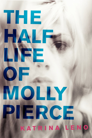 The Half Life Of Molly Pierce by Katrino Leno