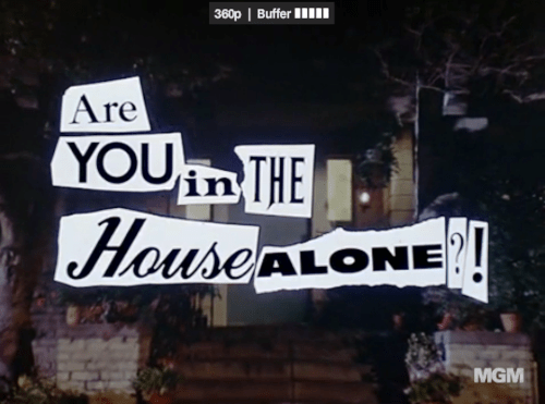 are you in the house alone