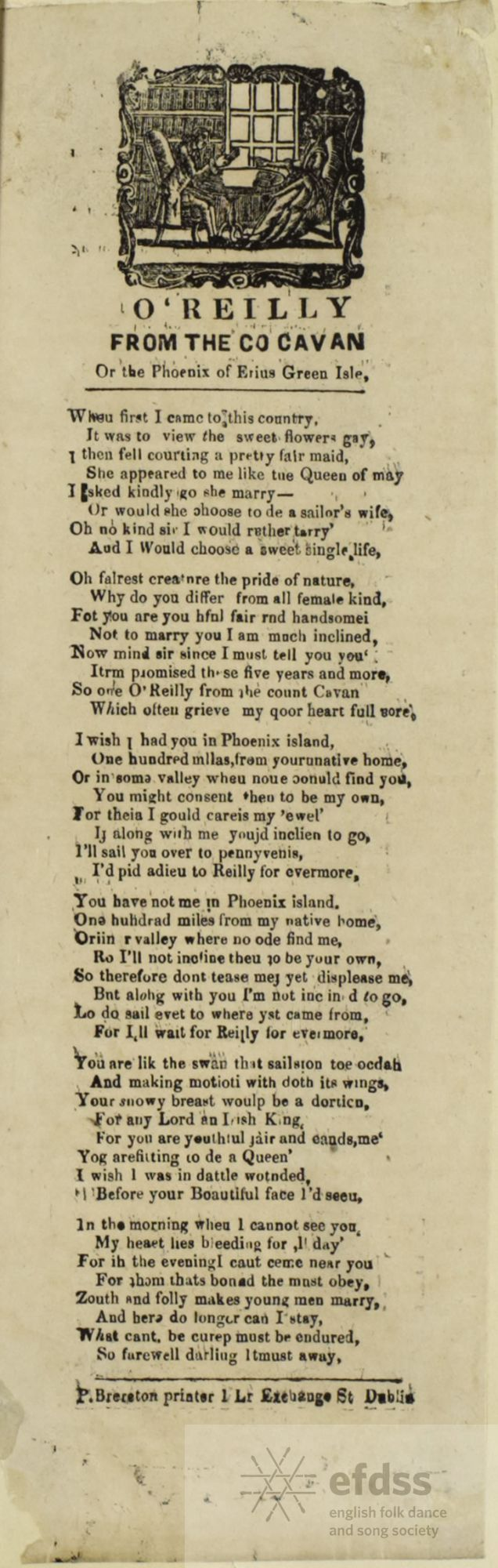 O'Reilly From The Co. Cavan; Or, The Phoenix Of Erin's Green Isle - ballad sheet from the Cecil Sharp Manuscript Collection , via the Full English.