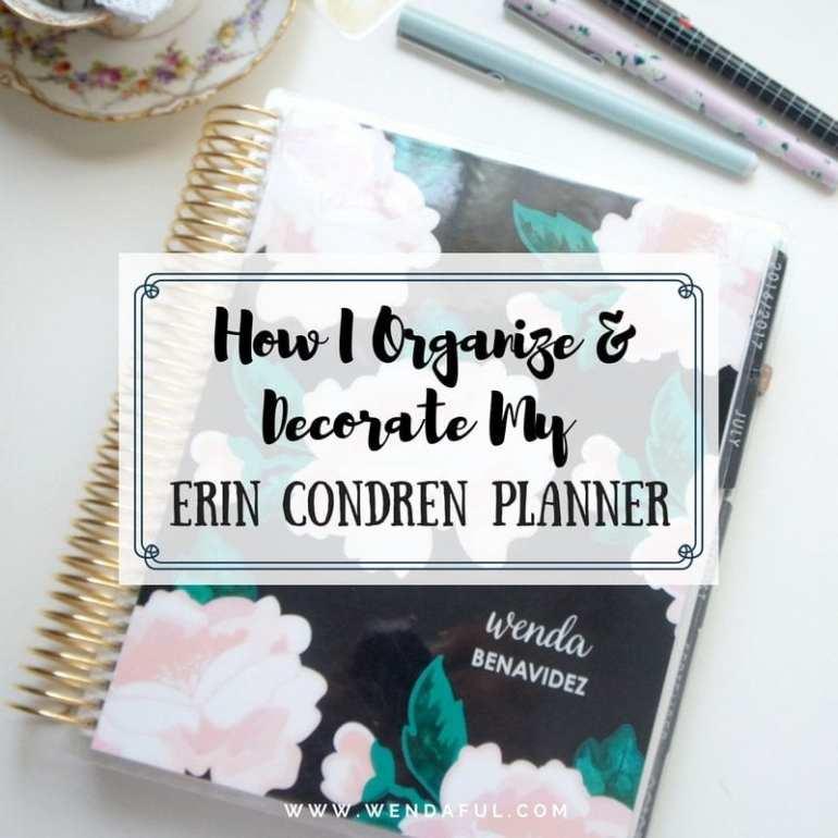 How I Organize Decorate My Erin Condren Planner Wendaful Planning