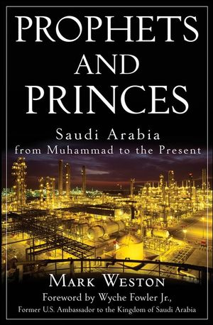 Prophets and Princes: Saudi Arabia from Muhammad to the Present (0470182571) cover image