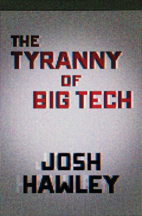 Josh Hawleys Big Tech Book Overthrows the Tyranny of Reality