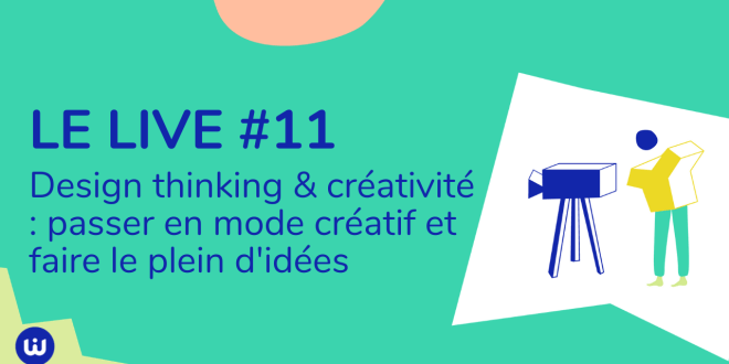 Le LIVE#11 Mai 2020 – Design thinking & créativité : Passer en mode créatif et faire le plein d'idées